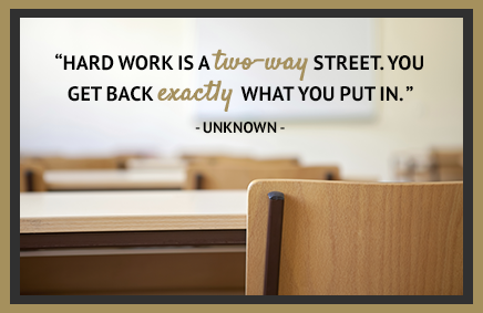 """Hard work is a two-way street. You get back exactly what you put in"" -Unknown"