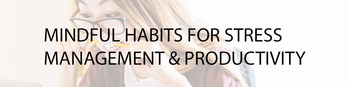 mindful habits for stree release and productivity