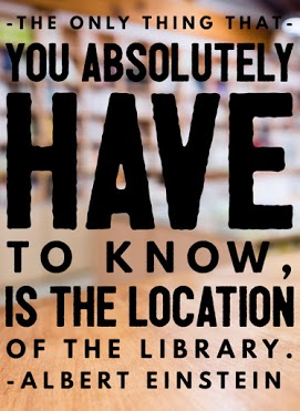 The only thing you absolutely have to know is the location of the library. -Albert Einstein