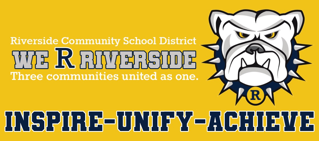 "Riverside Community School DIstrict, ""We R Riverside"": Three Communities united as one. Inspire-Unify-Achieve"