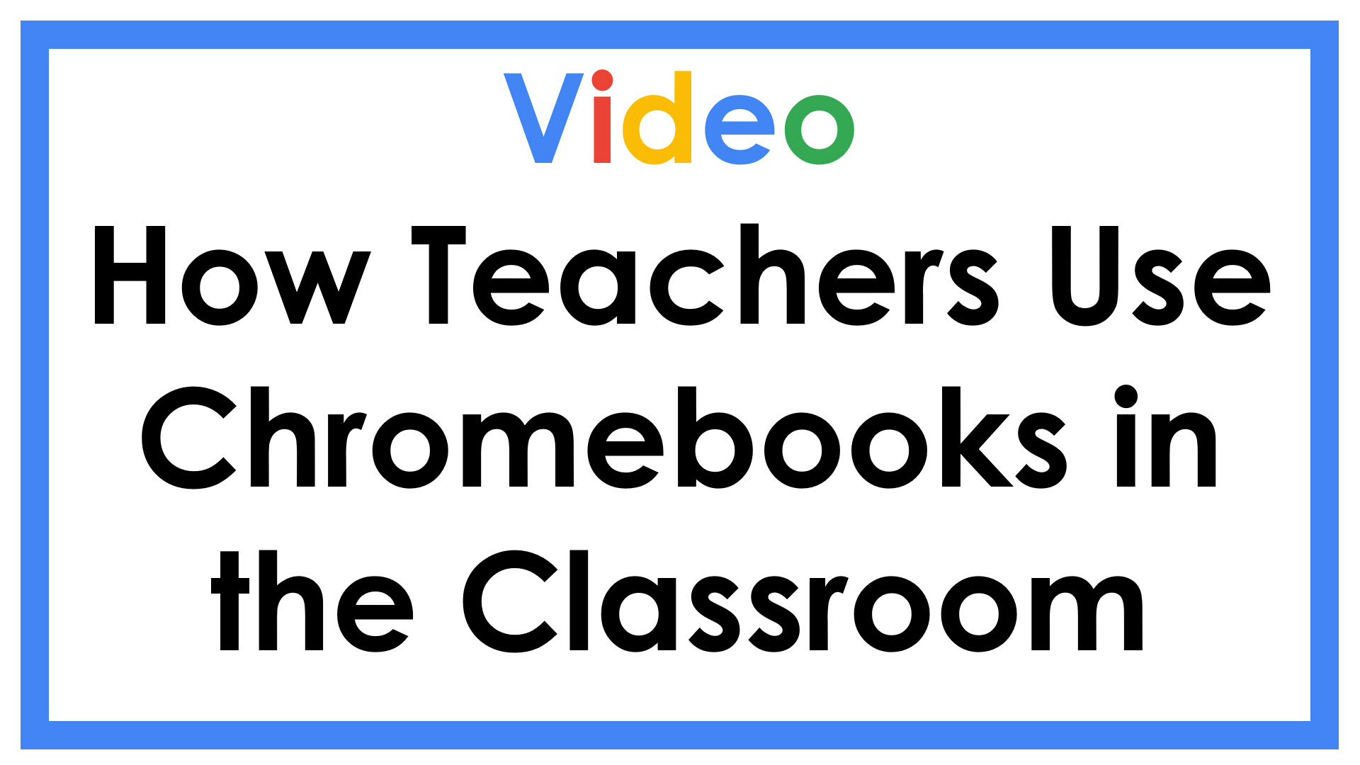 How Teachers Use Chromebooks in the Classroom