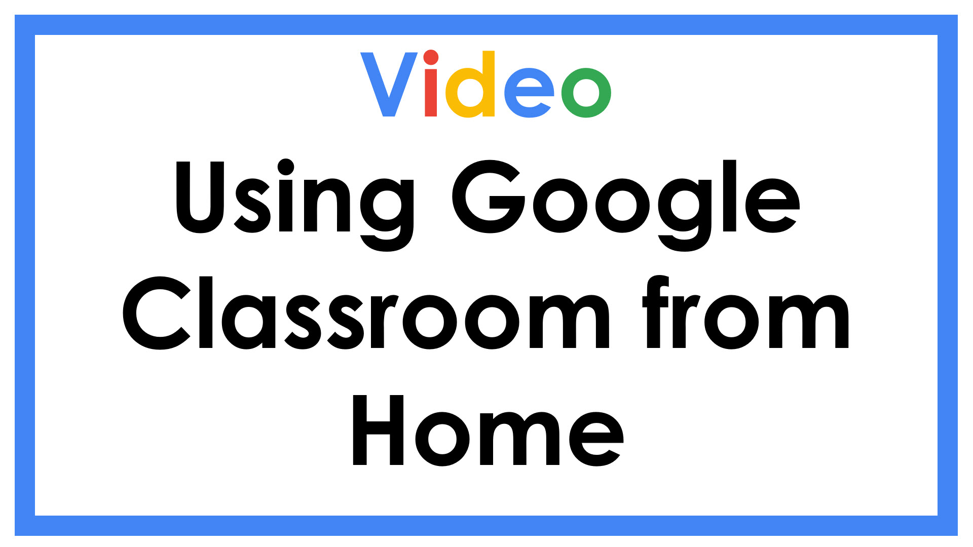 Using Google Classroom from Home