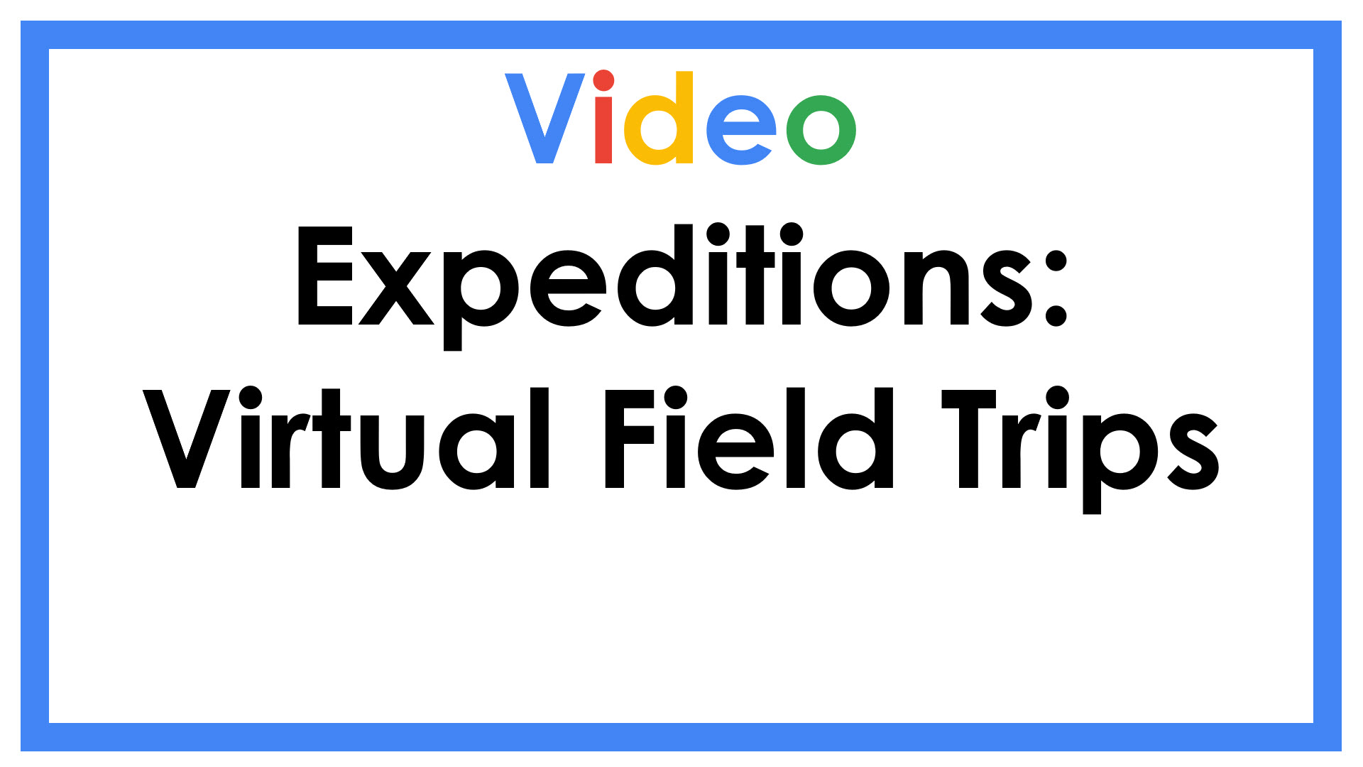 Expeditions: Virtual Field Trips