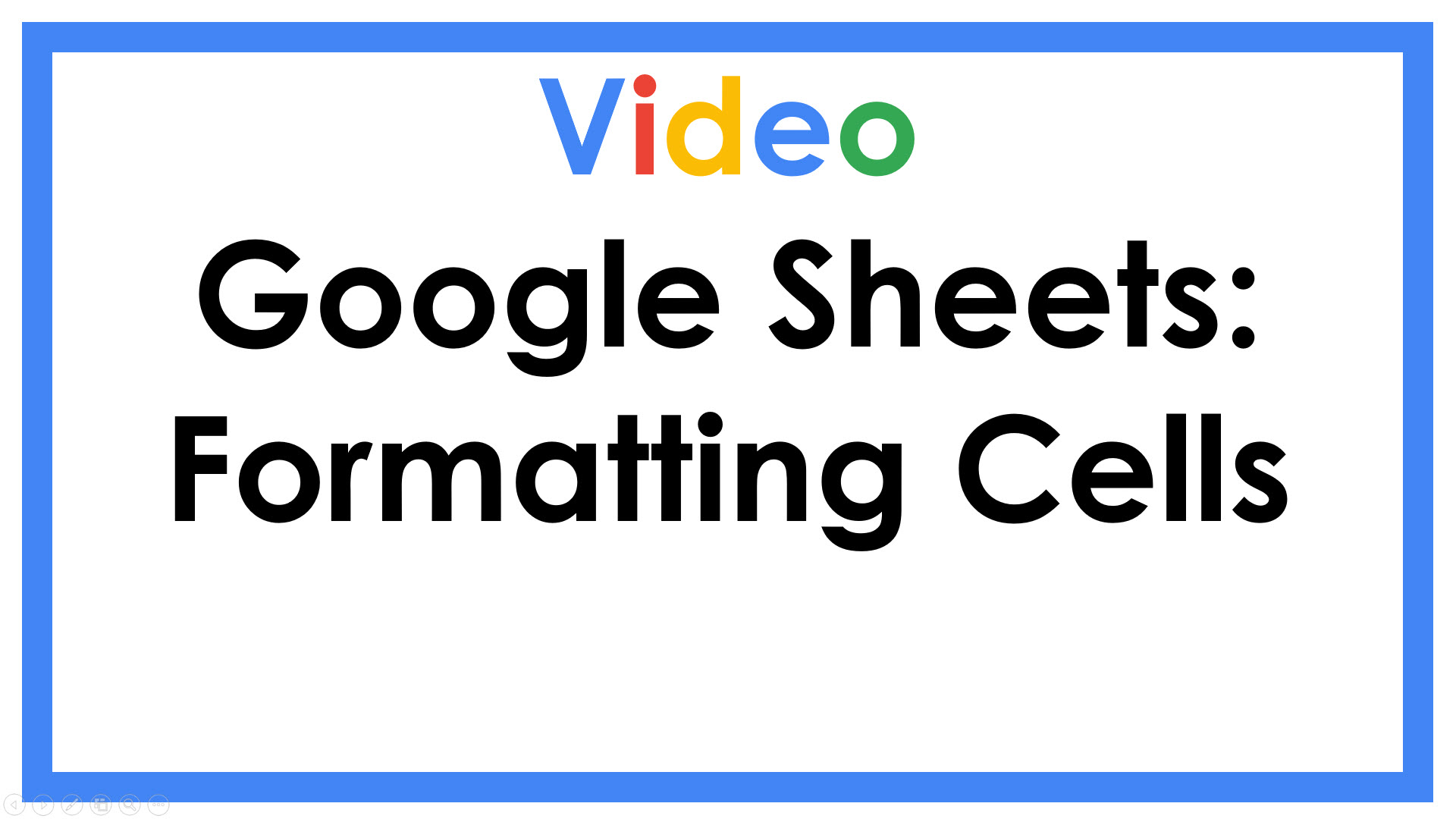 Google Sheets: Formatting Cells
