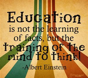 Education is not the learning of facts, but the training of the mind to think! - Albert Einstein